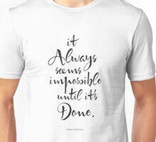 It Always Seems Impossible Until It's Done.  Unisex T-Shirt