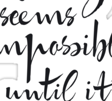 It Always Seems Impossible Until It's Done.  Sticker