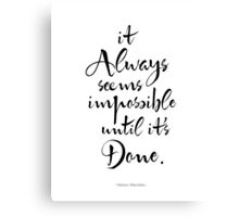 It Always Seems Impossible Until It's Done.  Canvas Print