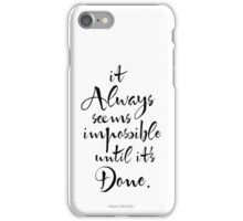 It Always Seems Impossible Until It's Done.  iPhone Case/Skin