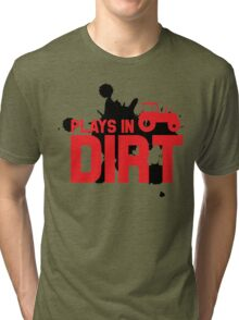 Plays in dirt Tri-blend T-Shirt