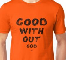 GOOD WITHOUT god by Tai's Tees Unisex T-Shirt