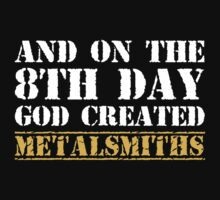 8th Day Metalsmiths T-shirt by musthavetshirts