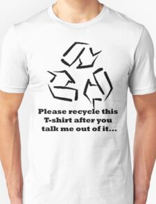 Please recycle this T-shirt after you talk me out of it Unisex T-Shirt