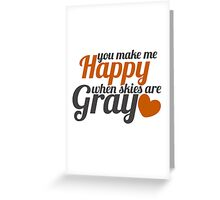 You make me happy when skies are grey Greeting Card