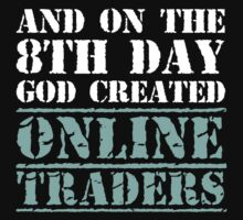 8th Day Online Traders T-shirt by musthavetshirts
