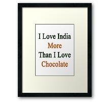 I Love India More Than I Love Chocolate  Framed Print
