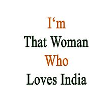 I'm That Woman Who Loves India  Photographic Print