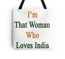 I'm That Woman Who Loves India  Tote Bag