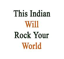 This Indian Will Rock Your World  Photographic Print