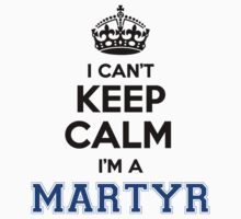 I cant keep calm Im a MARTYR by icant