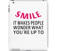 Smile. It Makes People Wonder What You're Up To iPad Case/Skin
