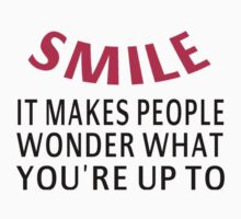 Smile. It Makes People Wonder What You're Up To by coolfuntees