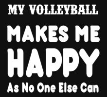 My VolleyBall Makes Me Happy As No One Else Can - T-shirts & Hoodies by lovelyarts