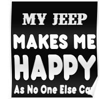 My Jeep Makes Me Happy As No One Else Can - T-shirts & Hoodies Poster