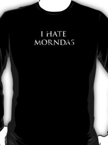 I Hate Morndas T-Shirt