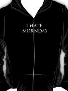 I Hate Morndas T-Shirt