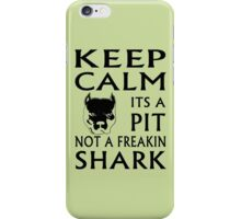 keep calm its a pit not a freaking shark iPhone Case/Skin