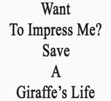 Want To Impress Me? Save A Giraffe's Life  by supernova23