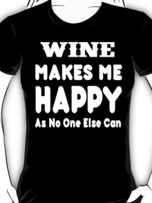 Wine Makes Me Happy As No One Else Can - T-shirts & Hoodies T-Shirt