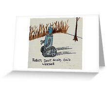 Robots don't mind cold weather Greeting Card
