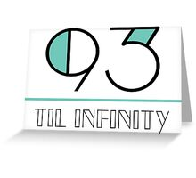 93 til infinity (black text) Greeting Card