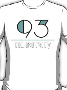 93 til infinity (black text) T-Shirt