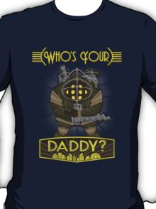 Who's Your Daddy? T-Shirt