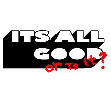 ITS ALL GOOD - OR IS IT. Photographic Print