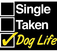 Excellent 'Single, Taken, Dog Life' T-shirts, Hoodies, Accessories and Gifts Photographic Print