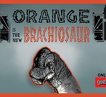 ORANGE IS THE NEW BRACHIOSAUR by ChaozTheory