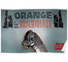 ORANGE IS THE NEW BRACHIOSAUR Poster