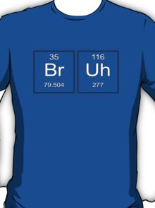 Bruh - periodic table T-Shirt