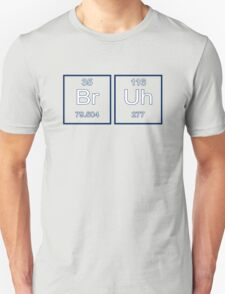 Bruh - periodic table Unisex T-Shirt
