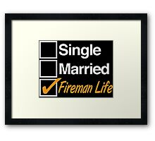 Limited-Edition 'Single, Married, Fireman Life' T-shirts, Hoodies, Accessories and Gifts Framed Print