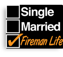 Limited-Edition 'Single, Married, Fireman Life' T-shirts, Hoodies, Accessories and Gifts Canvas Print