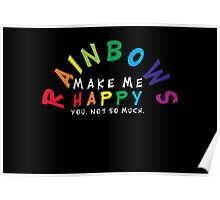 RAINBOWS make me happy! You, not so much.  Poster
