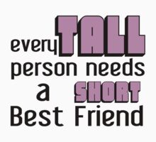 EVERY TALL PERSON NEEDS A SHORT BEST fRIEND Kids Clothes