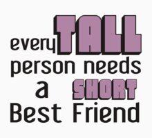 EVERY TALL PERSON NEEDS A SHORT BEST fRIEND One Piece - Short Sleeve