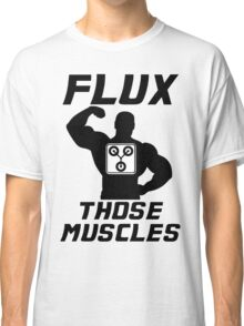 Flux Those Muscles! Classic T-Shirt