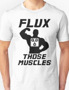 Flux Those Muscles! T-Shirt