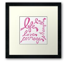 Life, Love Strength, Courage Framed Print
