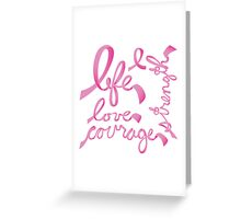 Life, Love Strength, Courage Greeting Card