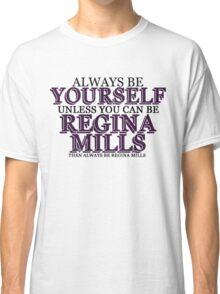 Be Regina Mills Classic T-Shirt