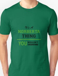 It's a NORBERTA thing, you wouldn't understand !! T-Shirt