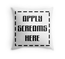 Apply Screams Here Throw Pillow