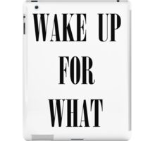 Wake up for what iPad Case/Skin