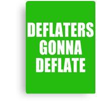 Deflaters Gonna Deflate Canvas Print