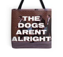 The Dogs Aren't Alright Tote Bag