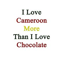 I Love Cameroon More Than I Love Chocolate  Photographic Print